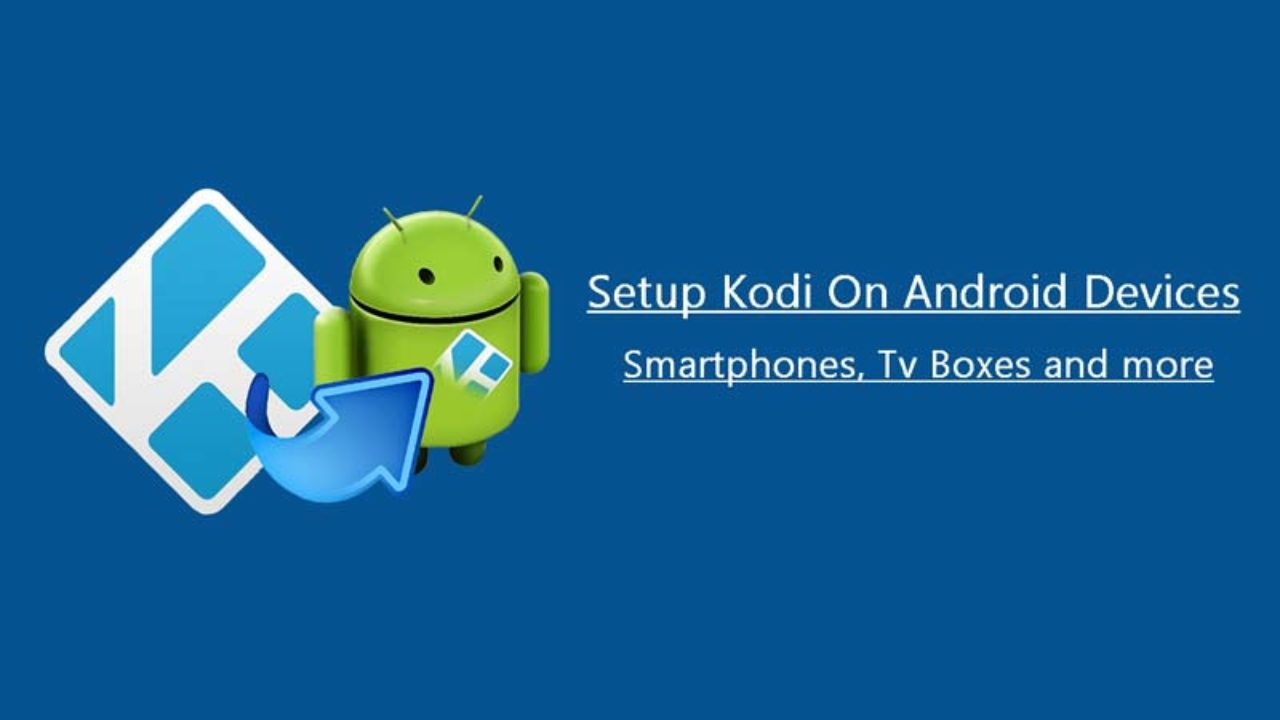 How to Install/Setup Kodi on Android Devices and Smart Phone
