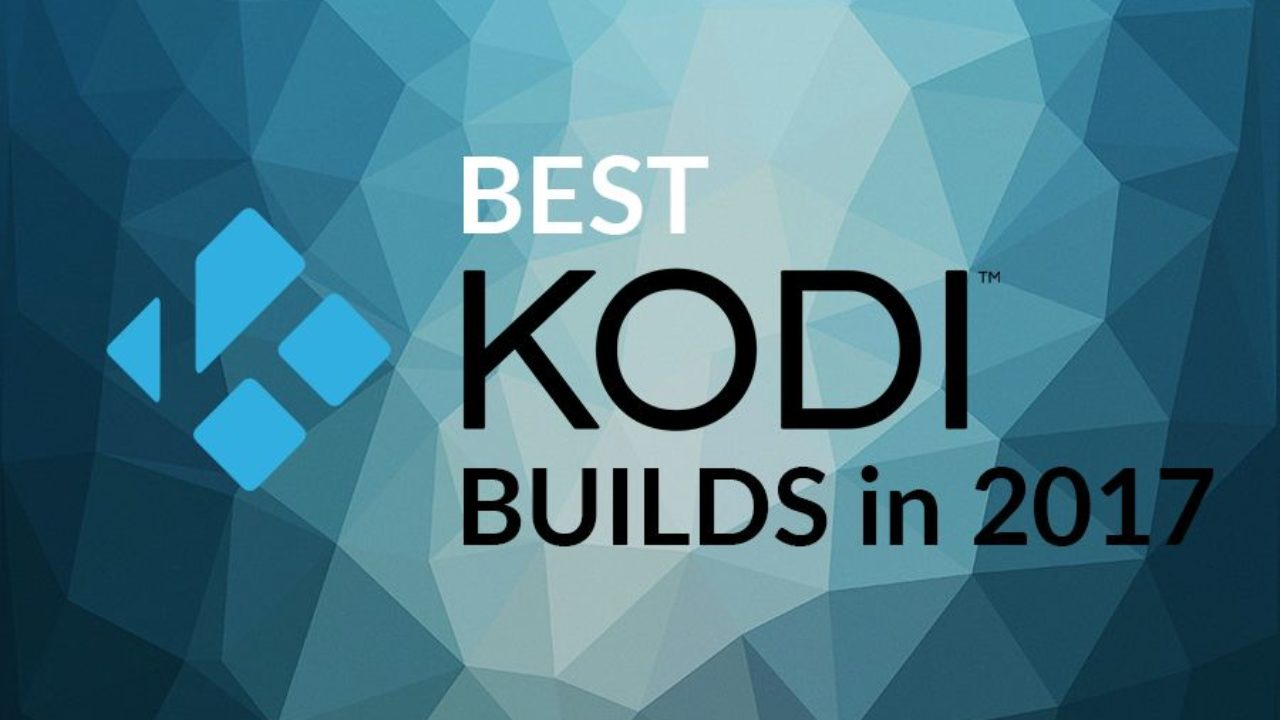 28 Best Kodi Builds For Kodi v17 6, Jarvis and Firestick