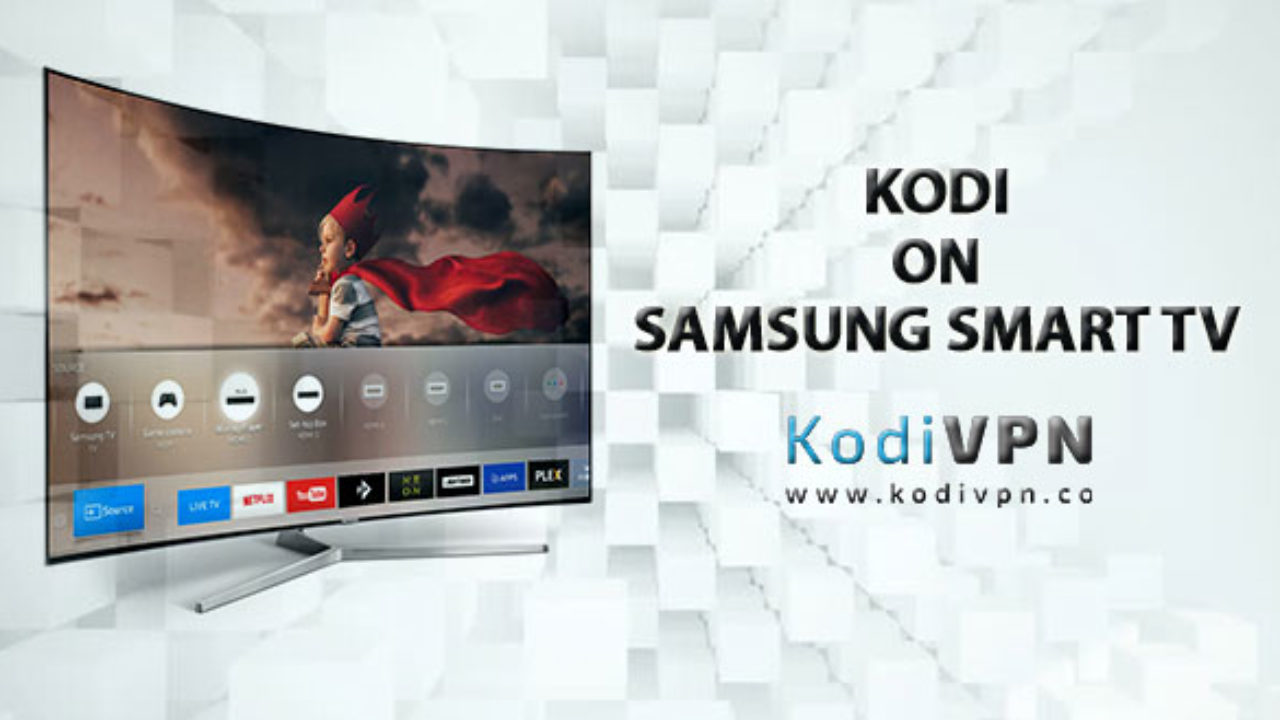 Kodi on Samsung Smart TV - Learn How to Install in 6 Easy Methods