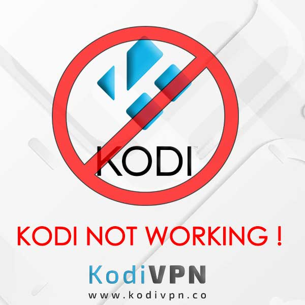 Kodi Not Working : Find Out The Best Fixes in July 2018