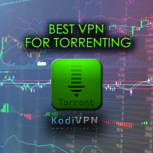 4 Best VPN For Torrenting in 2019: Including Features of Top