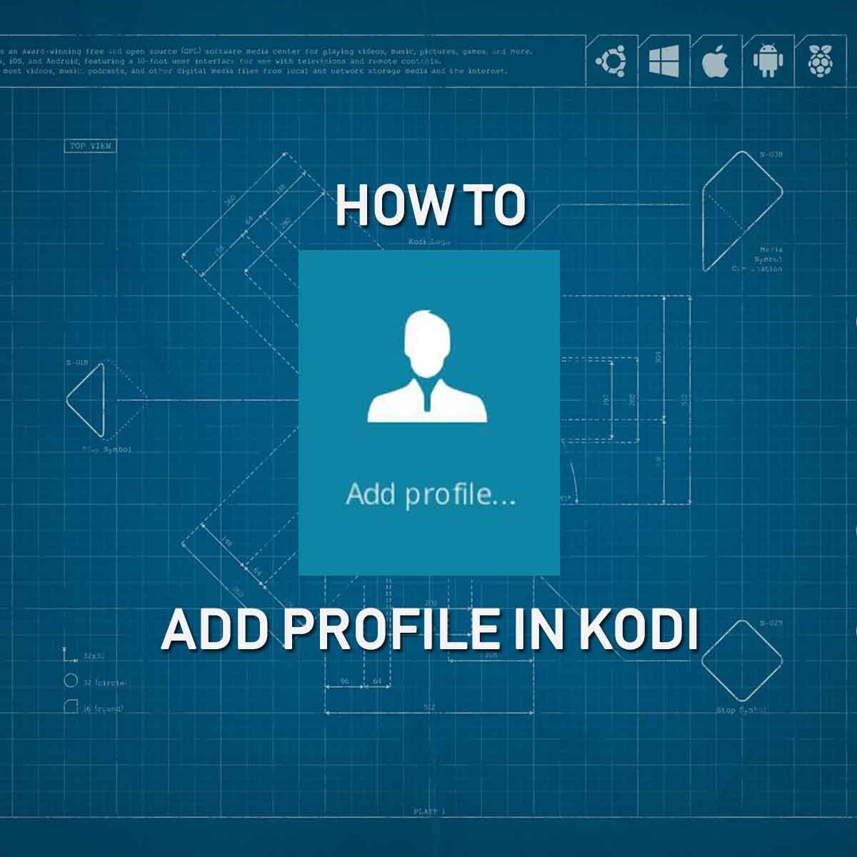 How to Setup Kodi Profile and Manage Multiple Profiles in Krypton & Leia