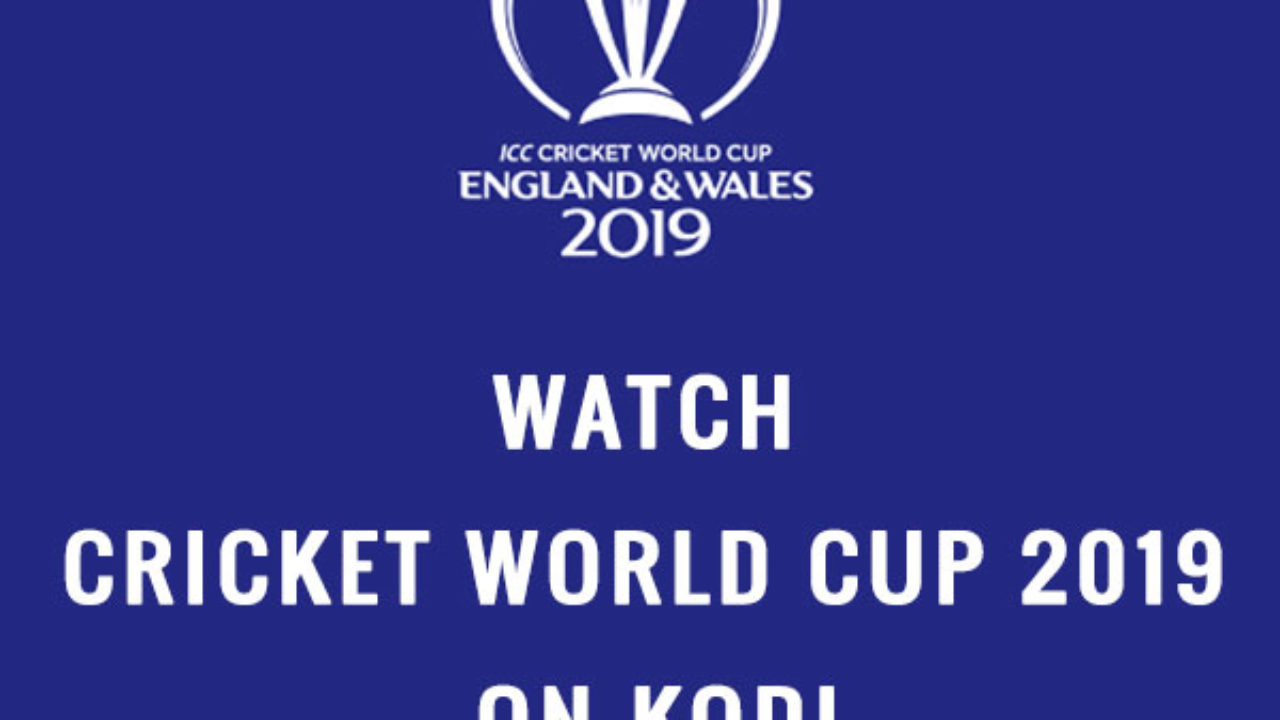How to Watch ICC Cricket World Cup 2019 on Kodi With Best Kodi Addons